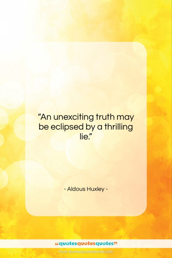 """Aldous Huxley quote: """"An unexciting truth may be eclipsed by…""""- at QuotesQuotesQuotes.com"""