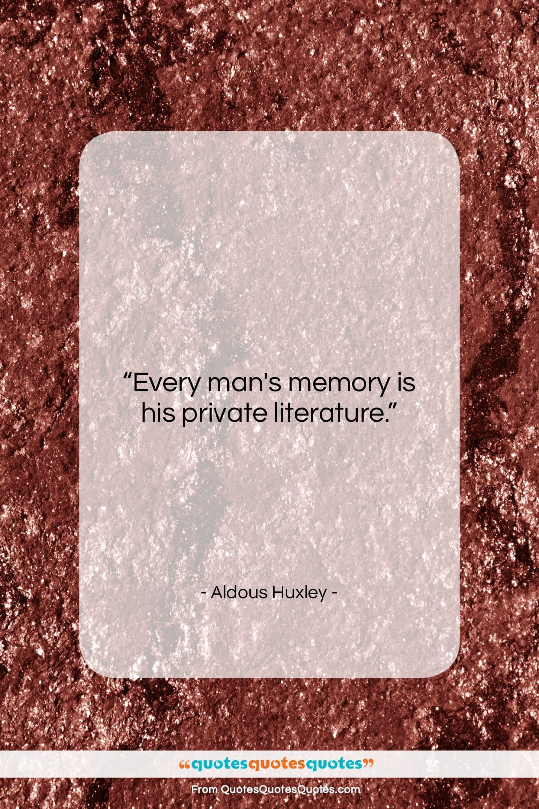 """Aldous Huxley quote: """"Every man's memory is his private literature….""""- at QuotesQuotesQuotes.com"""