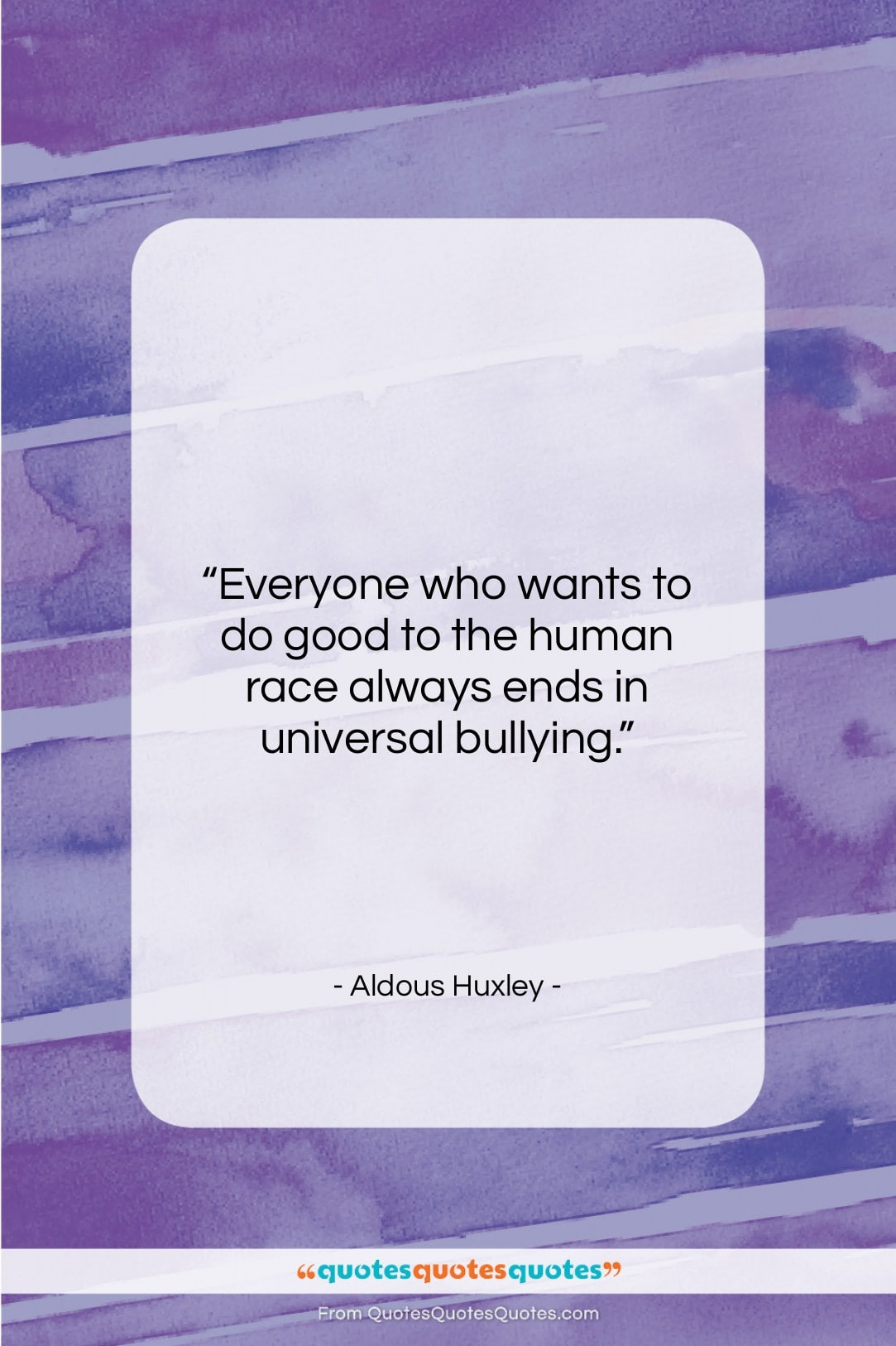 """Aldous Huxley quote: """"Everyone who wants to do good to…""""- at QuotesQuotesQuotes.com"""