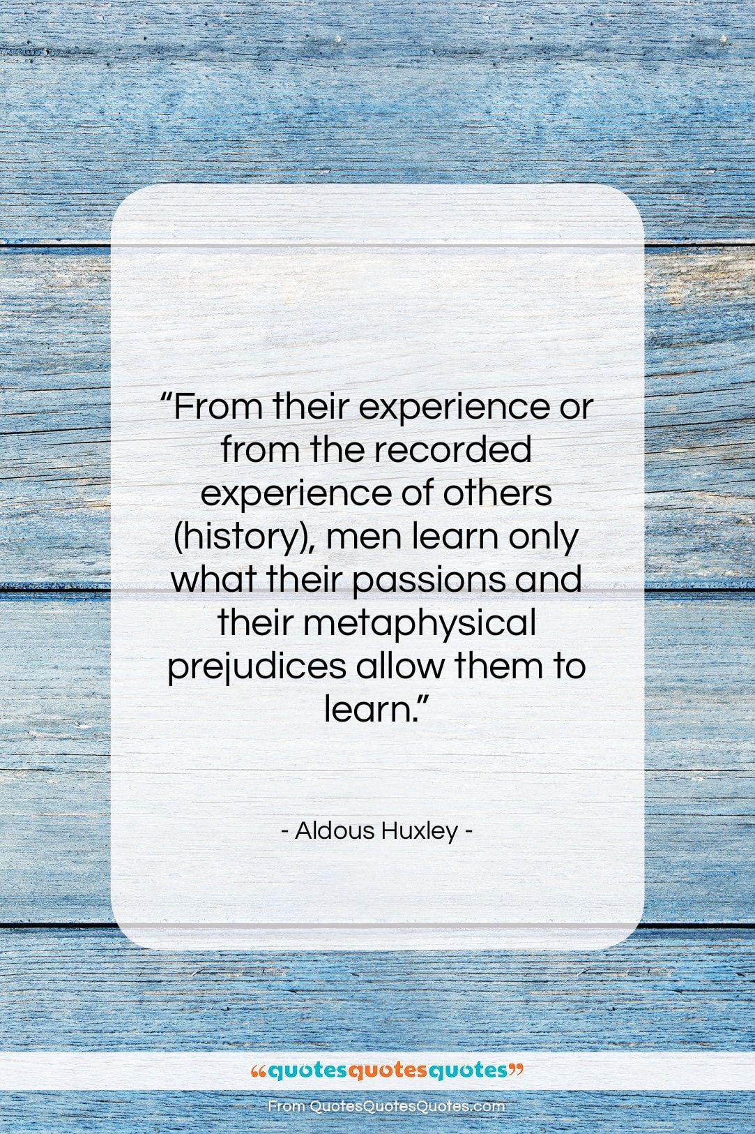 """Aldous Huxley quote: """"From their experience or from the recorded…""""- at QuotesQuotesQuotes.com"""