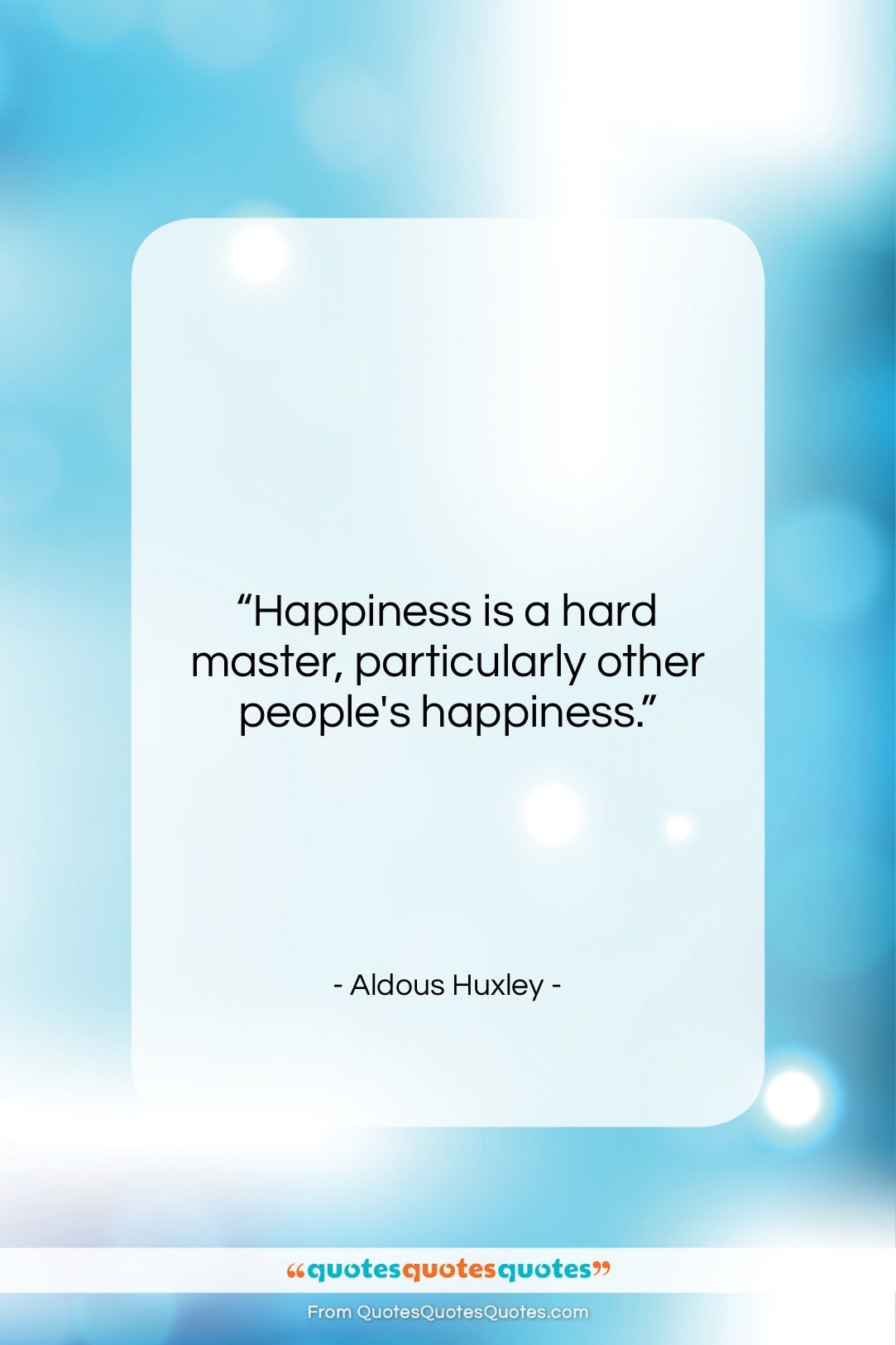 """Aldous Huxley quote: """"Happiness is a hard master, particularly other…""""- at QuotesQuotesQuotes.com"""