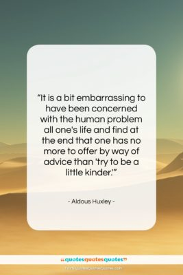 """Aldous Huxley quote: """"It is a bit embarrassing to have…""""- at QuotesQuotesQuotes.com"""