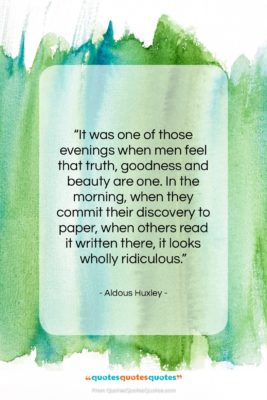 """Aldous Huxley quote: """"It was one of those evenings when…""""- at QuotesQuotesQuotes.com"""