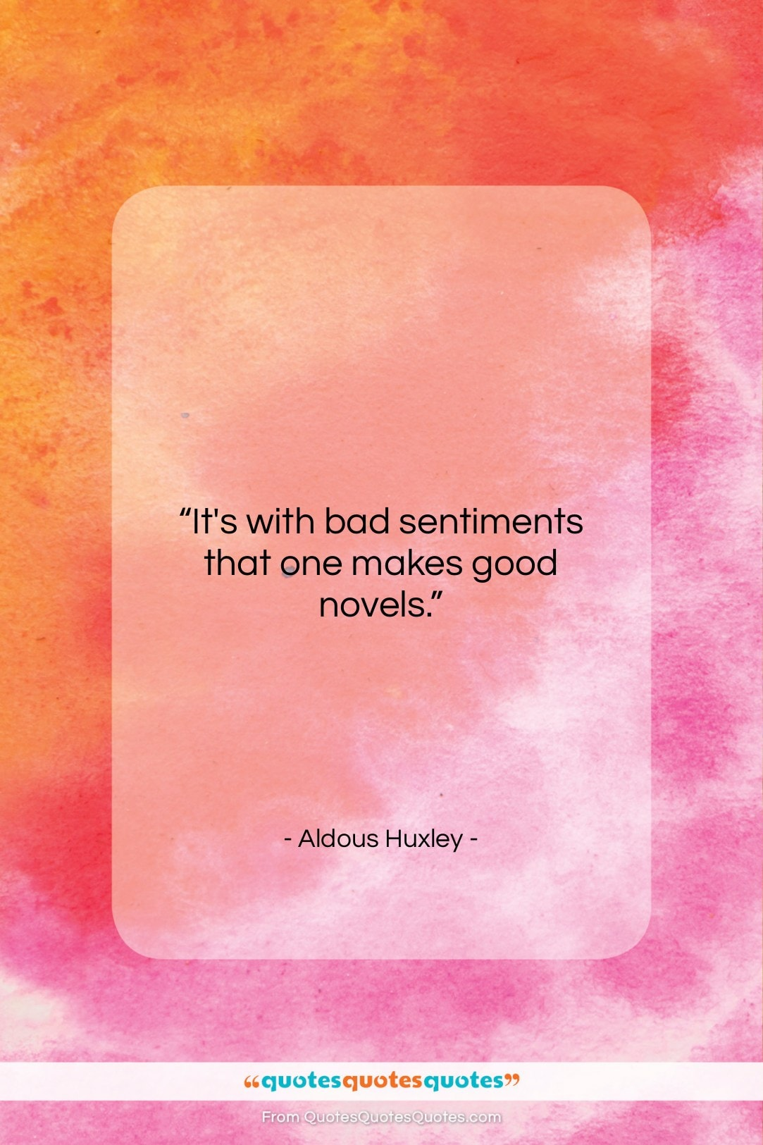 """Aldous Huxley quote: """"It's with bad sentiments that one makes…""""- at QuotesQuotesQuotes.com"""