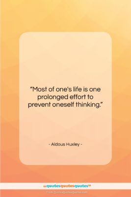 """Aldous Huxley quote: """"Most of one's life is one prolonged…""""- at QuotesQuotesQuotes.com"""