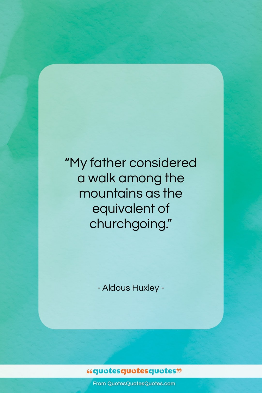 """Aldous Huxley quote: """"My father considered a walk among the…""""- at QuotesQuotesQuotes.com"""