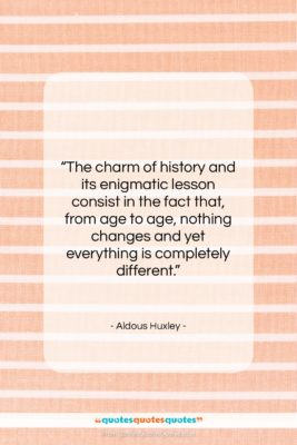 """Aldous Huxley quote: """"The charm of history and its enigmatic…""""- at QuotesQuotesQuotes.com"""