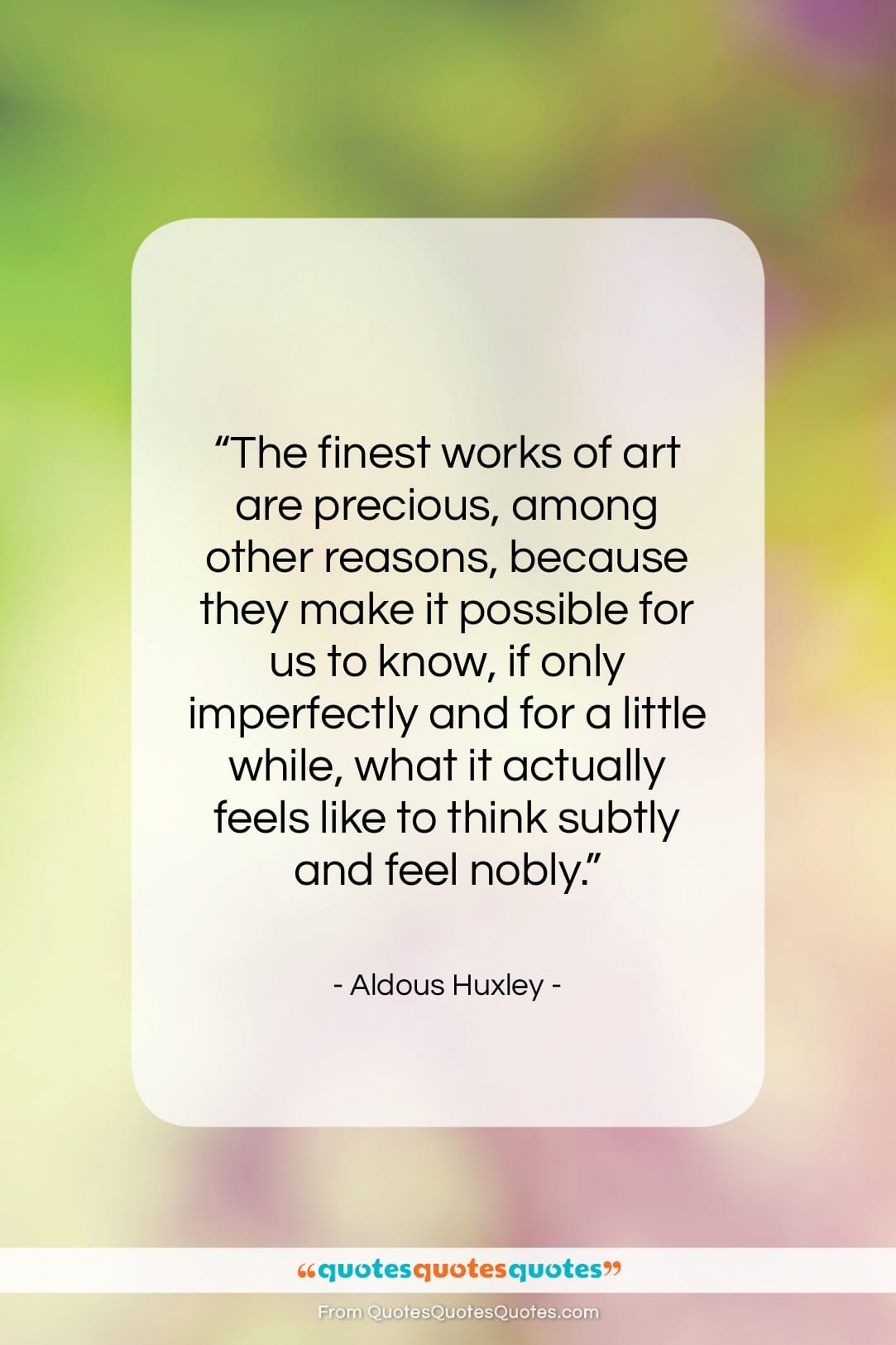 """Aldous Huxley quote: """"The finest works of art are precious,…""""- at QuotesQuotesQuotes.com"""