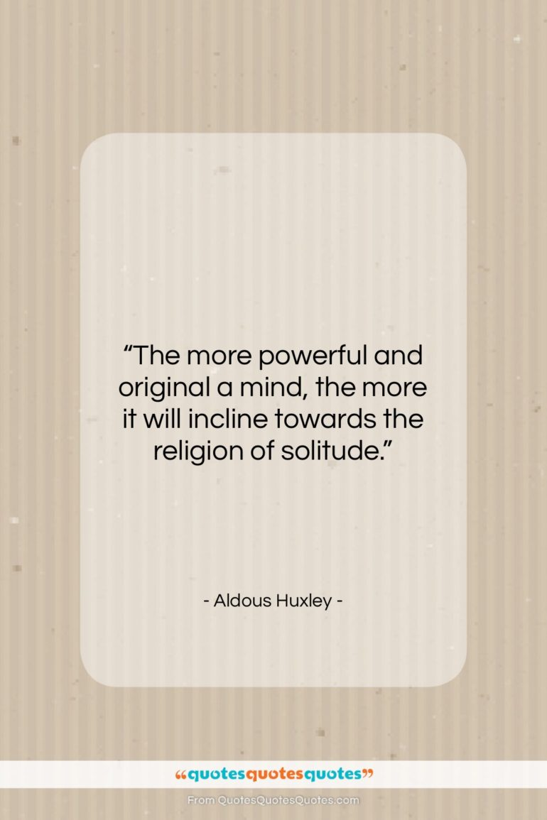"Aldous Huxley quote: ""The more powerful and original a mind,…""- at QuotesQuotesQuotes.com"