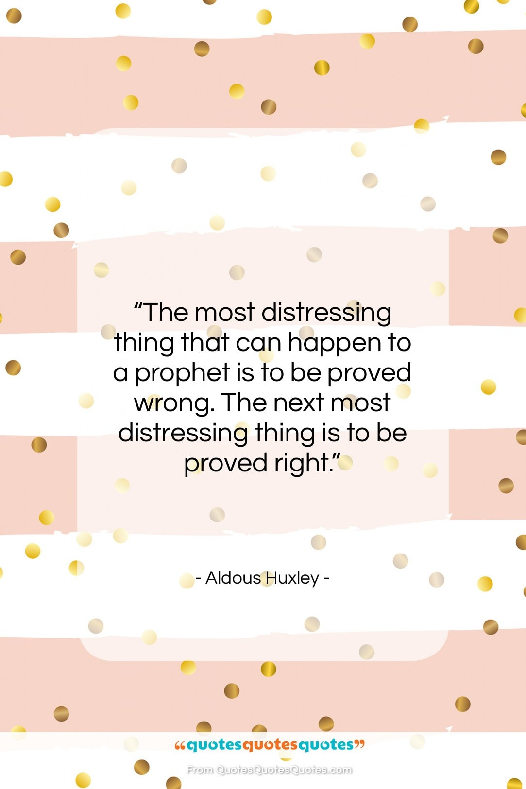 """Aldous Huxley quote: """"The most distressing thing that can happen…""""- at QuotesQuotesQuotes.com"""