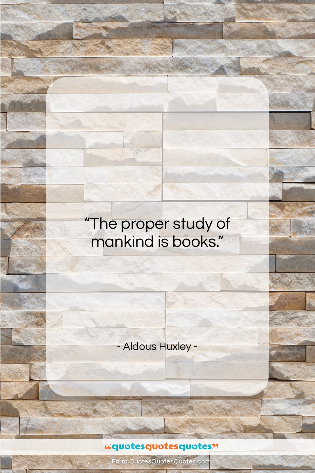 """Aldous Huxley quote: """"The proper study of mankind is books….""""- at QuotesQuotesQuotes.com"""