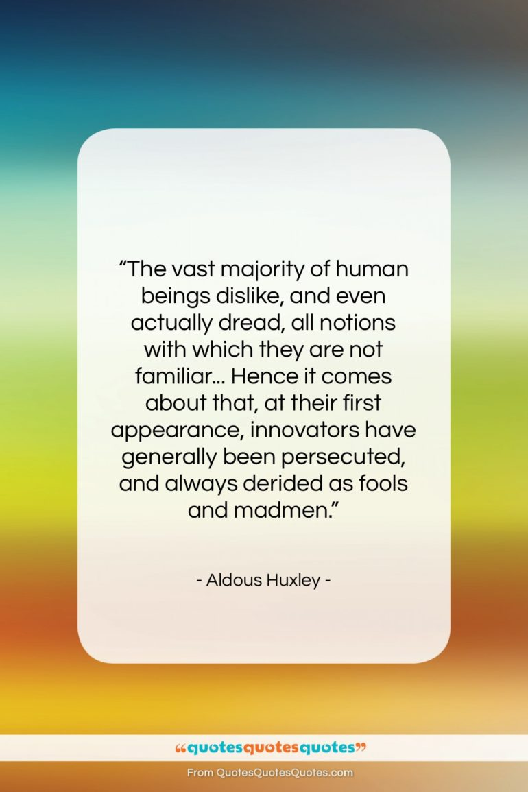 """Aldous Huxley quote: """"The vast majority of human beings dislike…""""- at QuotesQuotesQuotes.com"""