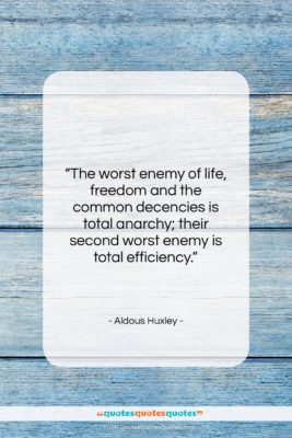 """Aldous Huxley quote: """"The worst enemy of life, freedom and…""""- at QuotesQuotesQuotes.com"""