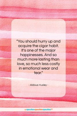 "Aldous Huxley quote: ""You should hurry up and acquire the…""- at QuotesQuotesQuotes.com"