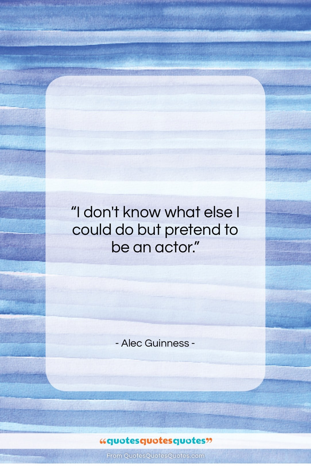 "Alec Guinness quote: ""I don't know what else I could…""- at QuotesQuotesQuotes.com"