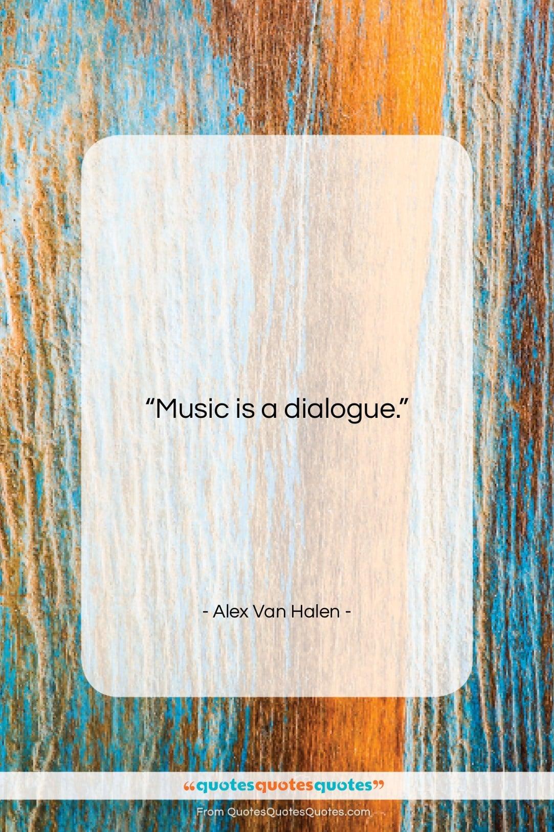 "Alex Van Halen quote: ""Music is a dialogue….""- at QuotesQuotesQuotes.com"