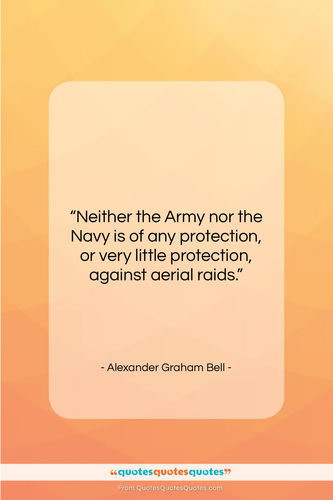 """Alexander Graham Bell quote: """"Neither the Army nor the Navy is…""""- at QuotesQuotesQuotes.com"""