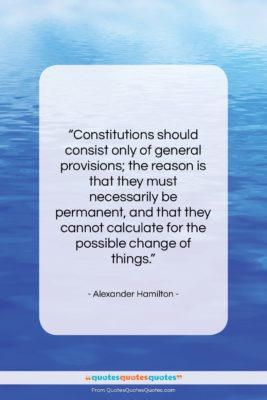 """Alexander Hamilton quote: """"Constitutions should consist only of general provisions;…""""- at QuotesQuotesQuotes.com"""