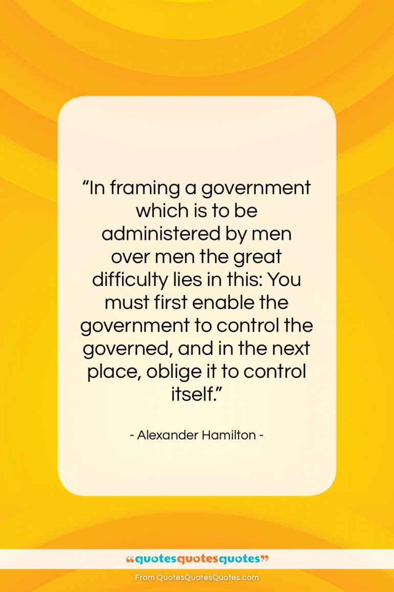 """Alexander Hamilton quote: """"In framing a government which is to…""""- at QuotesQuotesQuotes.com"""