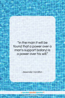 """Alexander Hamilton quote: """"In the main it will be found…""""- at QuotesQuotesQuotes.com"""