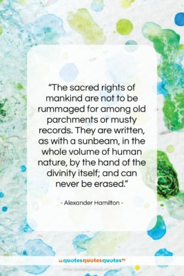 """Alexander Hamilton quote: """"The sacred rights of mankind are not…""""- at QuotesQuotesQuotes.com"""