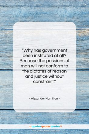 """Alexander Hamilton quote: """"Why has government been instituted at all?…""""- at QuotesQuotesQuotes.com"""