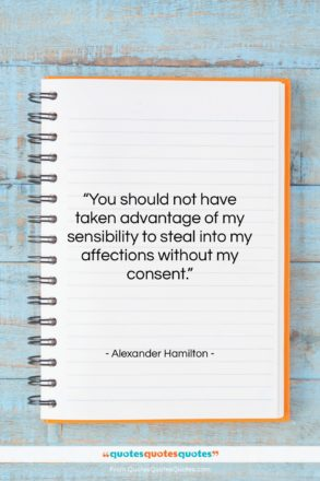 """Alexander Hamilton quote: """"You should not have taken advantage of…""""- at QuotesQuotesQuotes.com"""