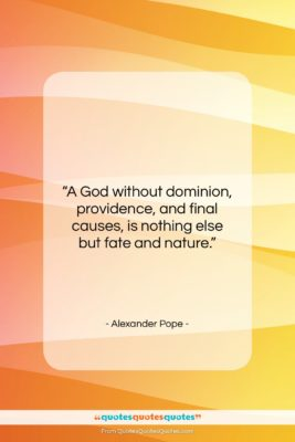 "Alexander Pope quote: ""A God without dominion, providence, and final…""- at QuotesQuotesQuotes.com"