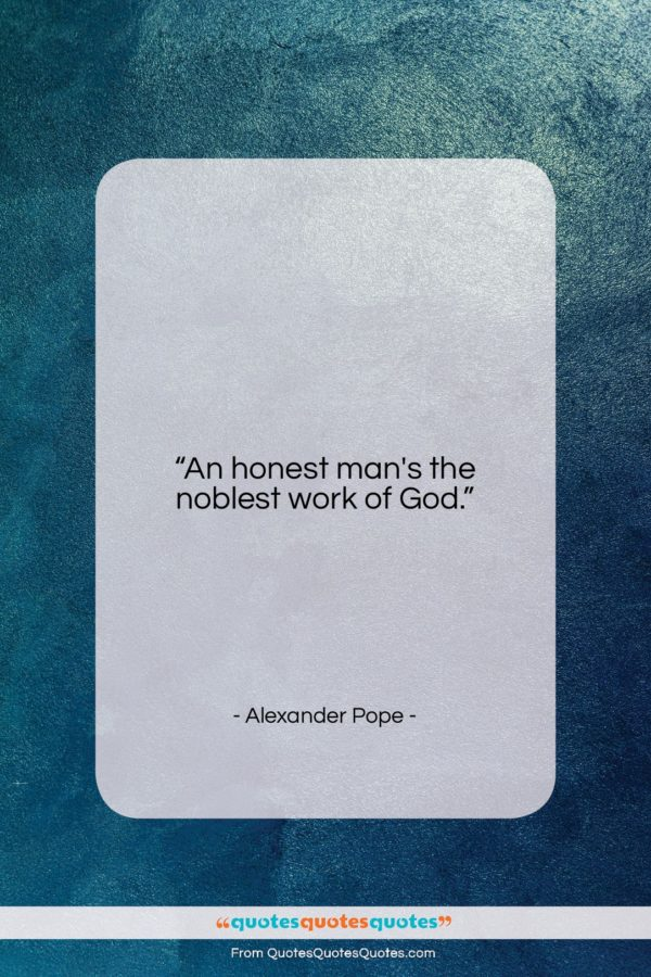 """Alexander Pope quote: """"An honest man's the noblest work of…""""- at QuotesQuotesQuotes.com"""