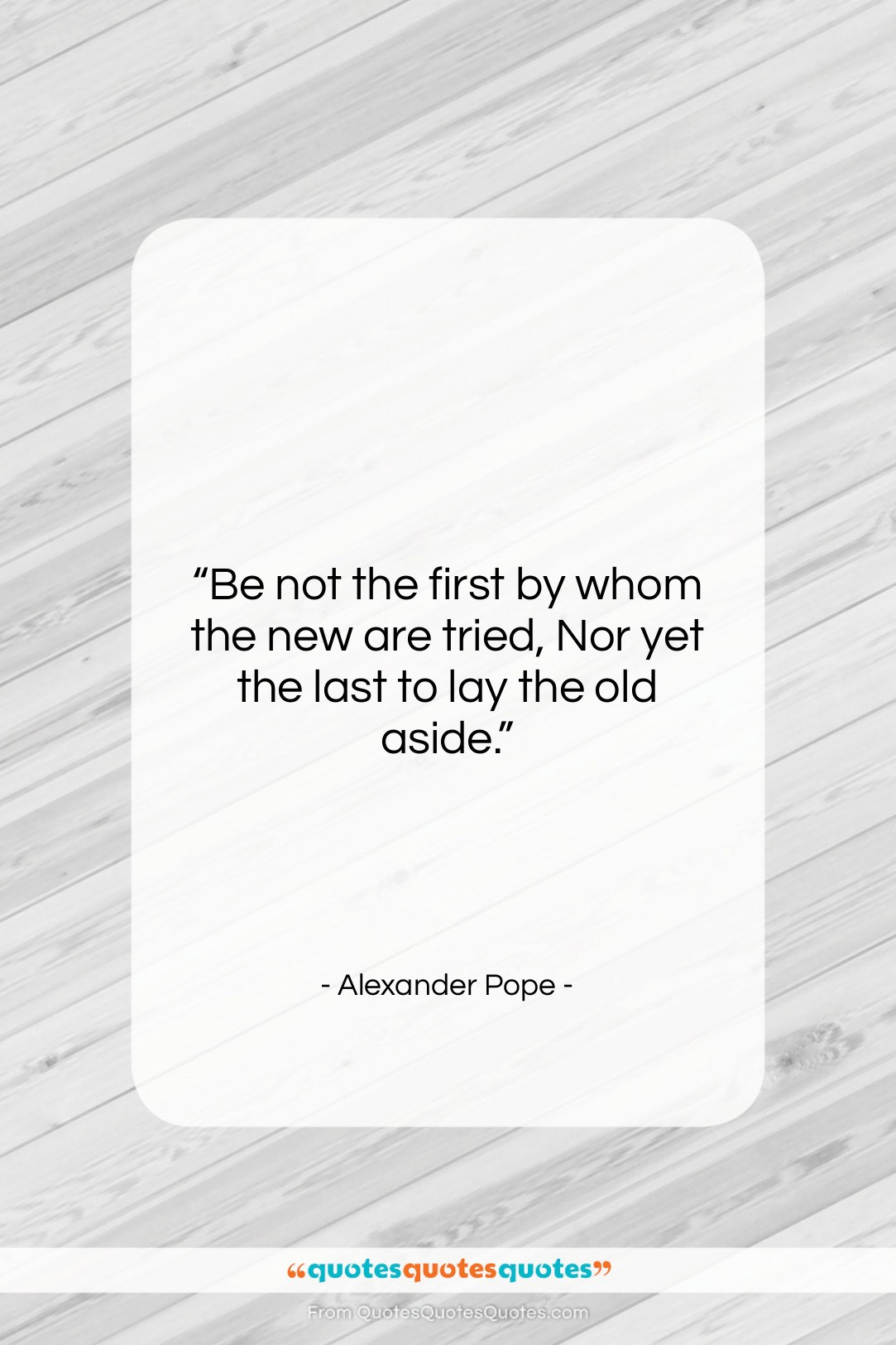 """Alexander Pope quote: """"Be not the first by whom the…""""- at QuotesQuotesQuotes.com"""