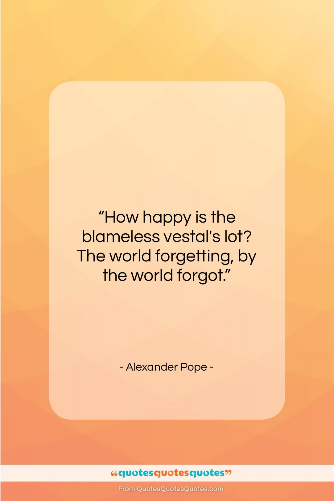 """Alexander Pope quote: """"How happy is the blameless vestal's lot?…""""- at QuotesQuotesQuotes.com"""