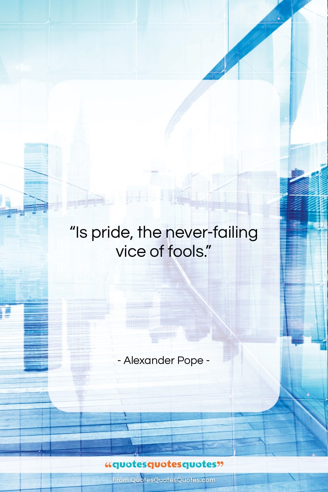 """Alexander Pope quote: """"Is pride, the never-failing vice of fools….""""- at QuotesQuotesQuotes.com"""