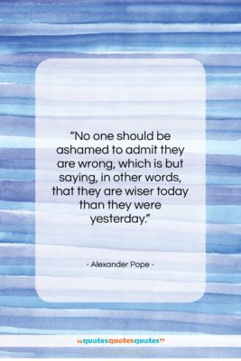 """Alexander Pope quote: """"No one should be ashamed to admit…""""- at QuotesQuotesQuotes.com"""