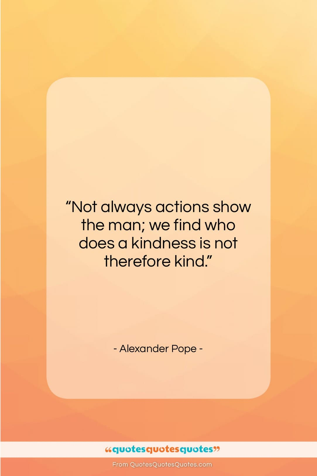 """Alexander Pope quote: """"Not always actions show the man; we…""""- at QuotesQuotesQuotes.com"""
