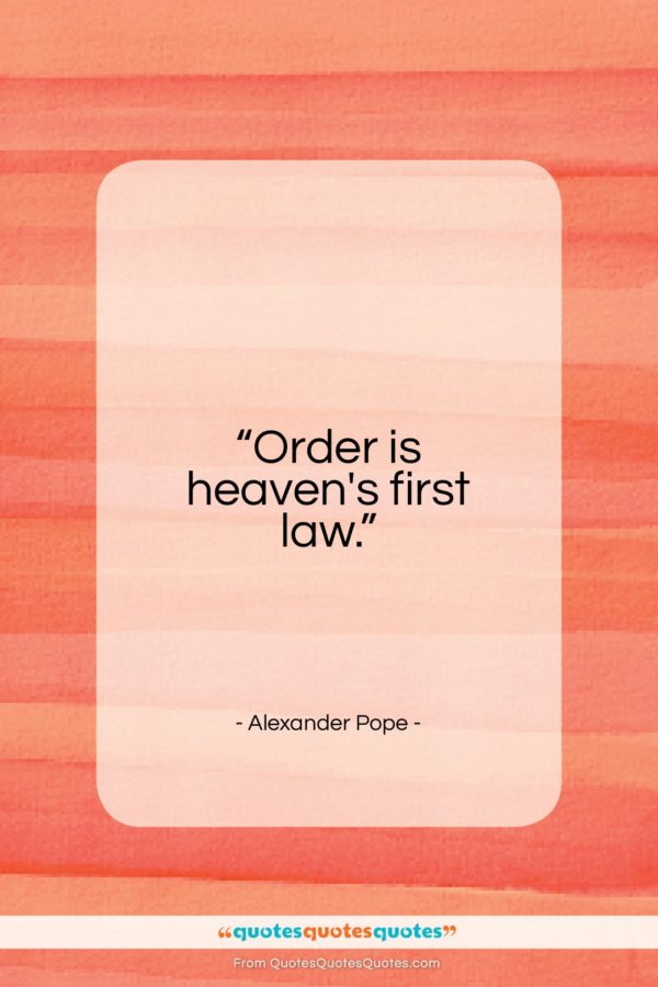 "Alexander Pope quote: ""Order is heaven's first law…""- at QuotesQuotesQuotes.com"