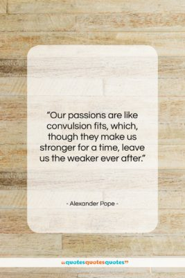 """Alexander Pope quote: """"Our passions are like convulsion fits, which,…""""- at QuotesQuotesQuotes.com"""