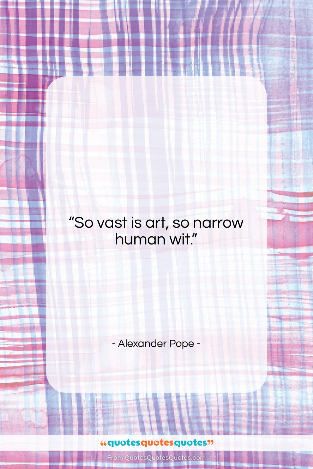 """Alexander Pope quote: """"So vast is art, so narrow human…""""- at QuotesQuotesQuotes.com"""