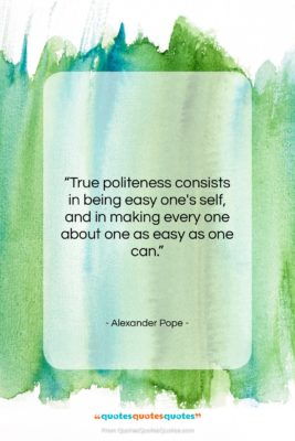 "Alexander Pope quote: ""True politeness consists in being easy one's…""- at QuotesQuotesQuotes.com"