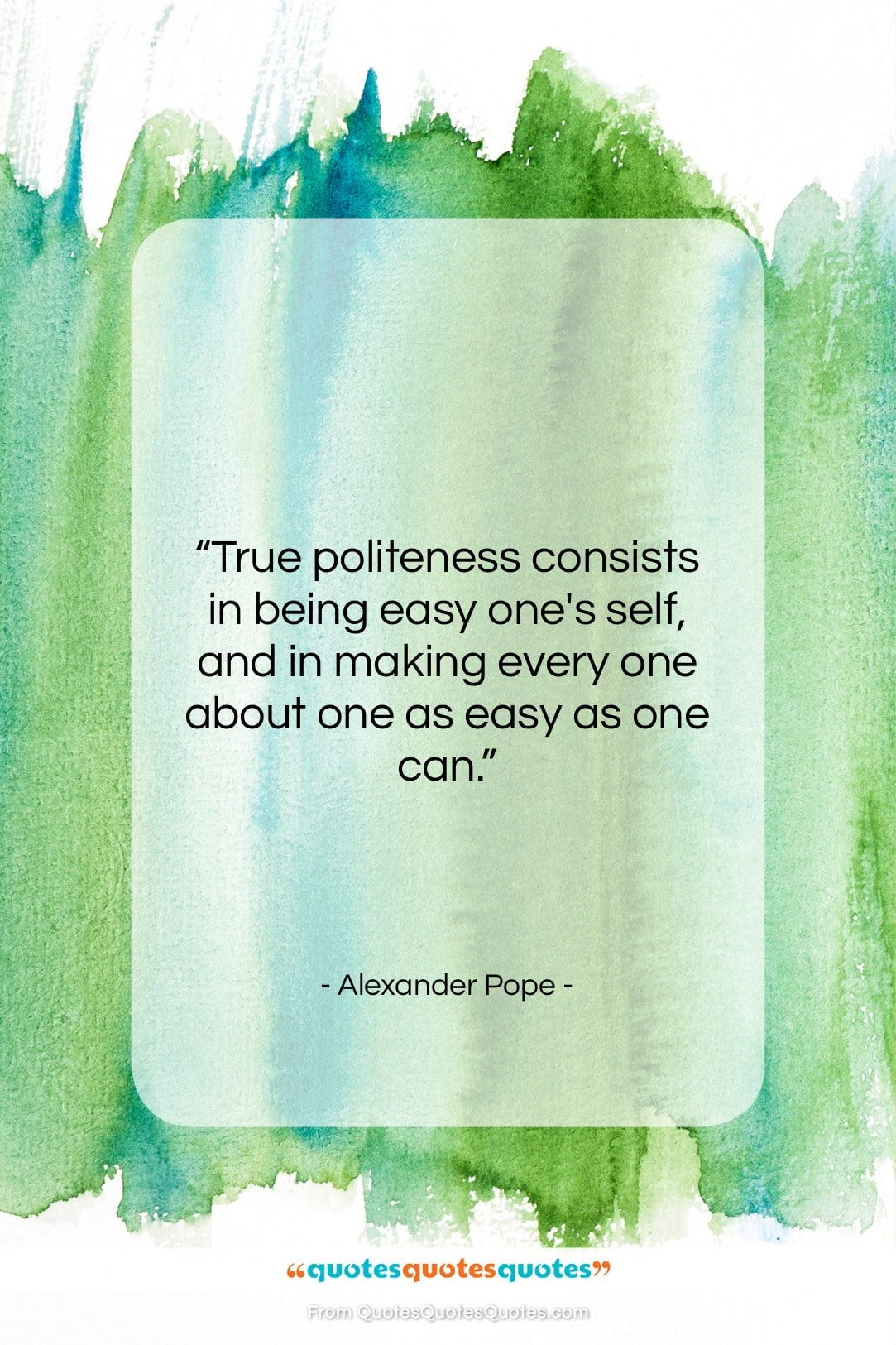 """Alexander Pope quote: """"True politeness consists in being easy one's…""""- at QuotesQuotesQuotes.com"""