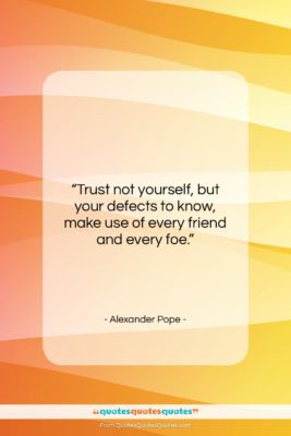 """Alexander Pope quote: """"Trust not yourself, but your defects to…""""- at QuotesQuotesQuotes.com"""