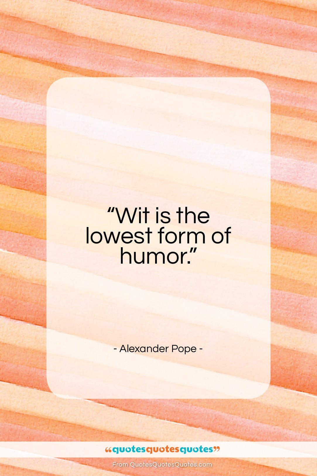 """Alexander Pope quote: """"Wit is the lowest form of humor…""""- at QuotesQuotesQuotes.com"""