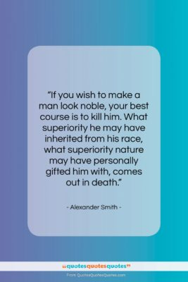 "Alexander Smith quote: ""If you wish to make a man…""- at QuotesQuotesQuotes.com"
