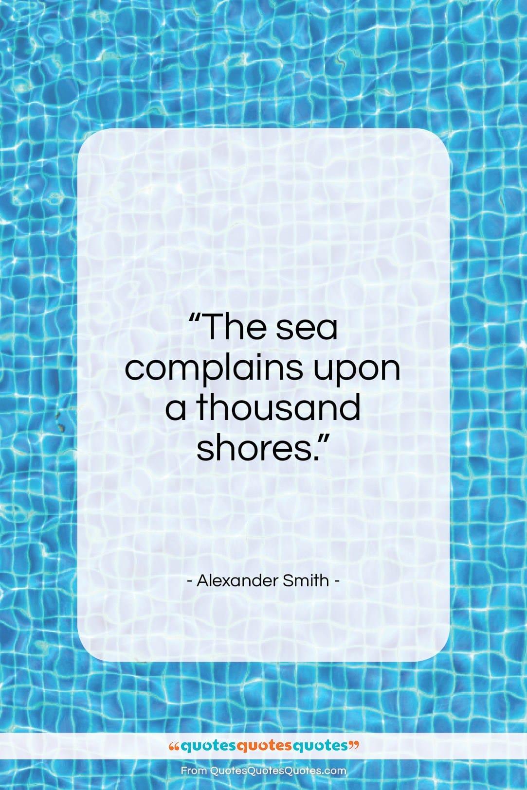 "Alexander Smith quote: ""The sea complains upon a thousand shores…""- at QuotesQuotesQuotes.com"