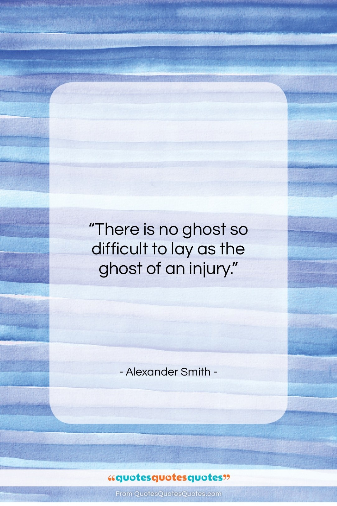 """Alexander Smith quote: """"There is no ghost so difficult to…""""- at QuotesQuotesQuotes.com"""