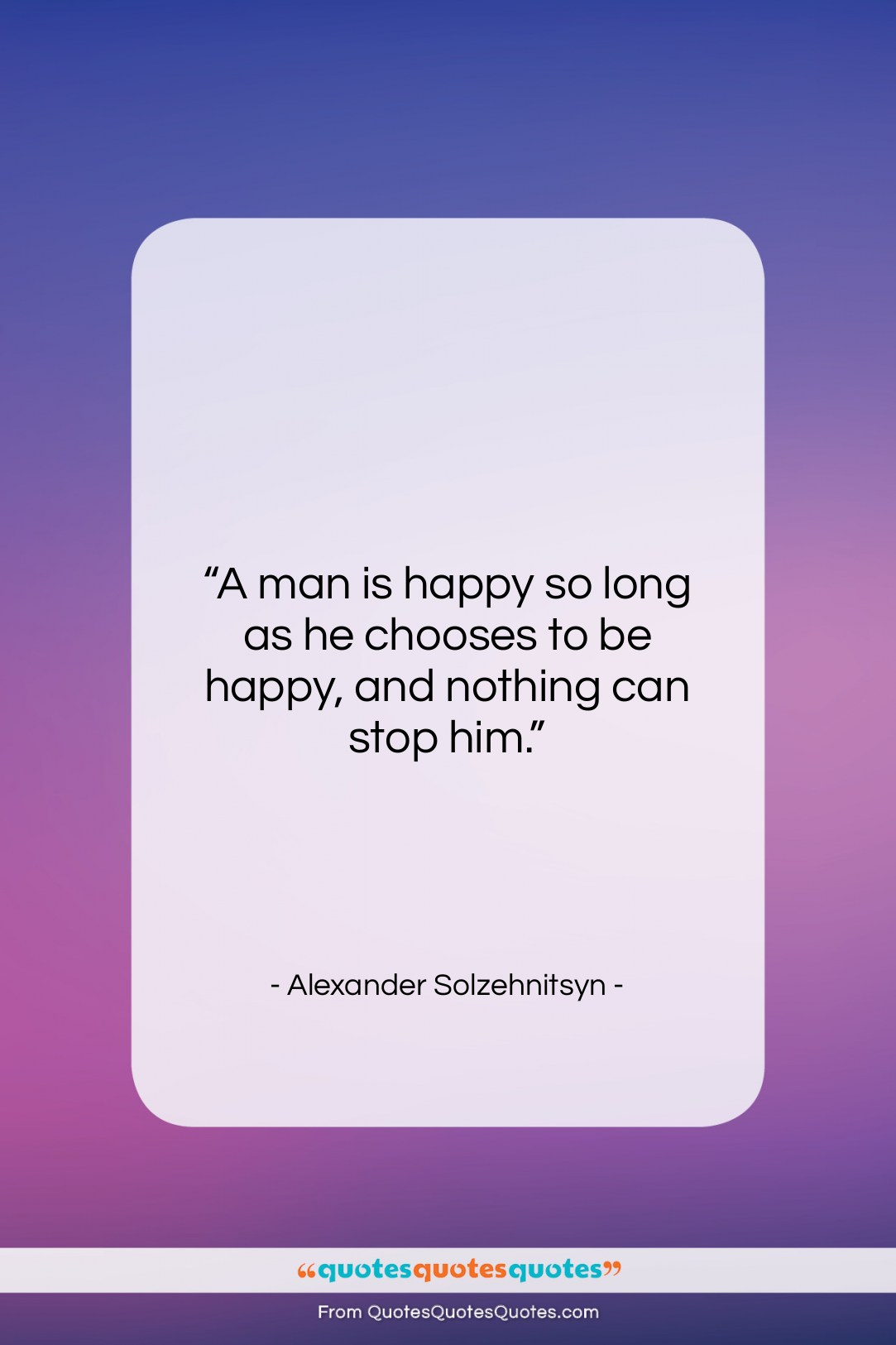 """Alexander Solzehnitsyn quote: """"A man is happy so long as…""""- at QuotesQuotesQuotes.com"""