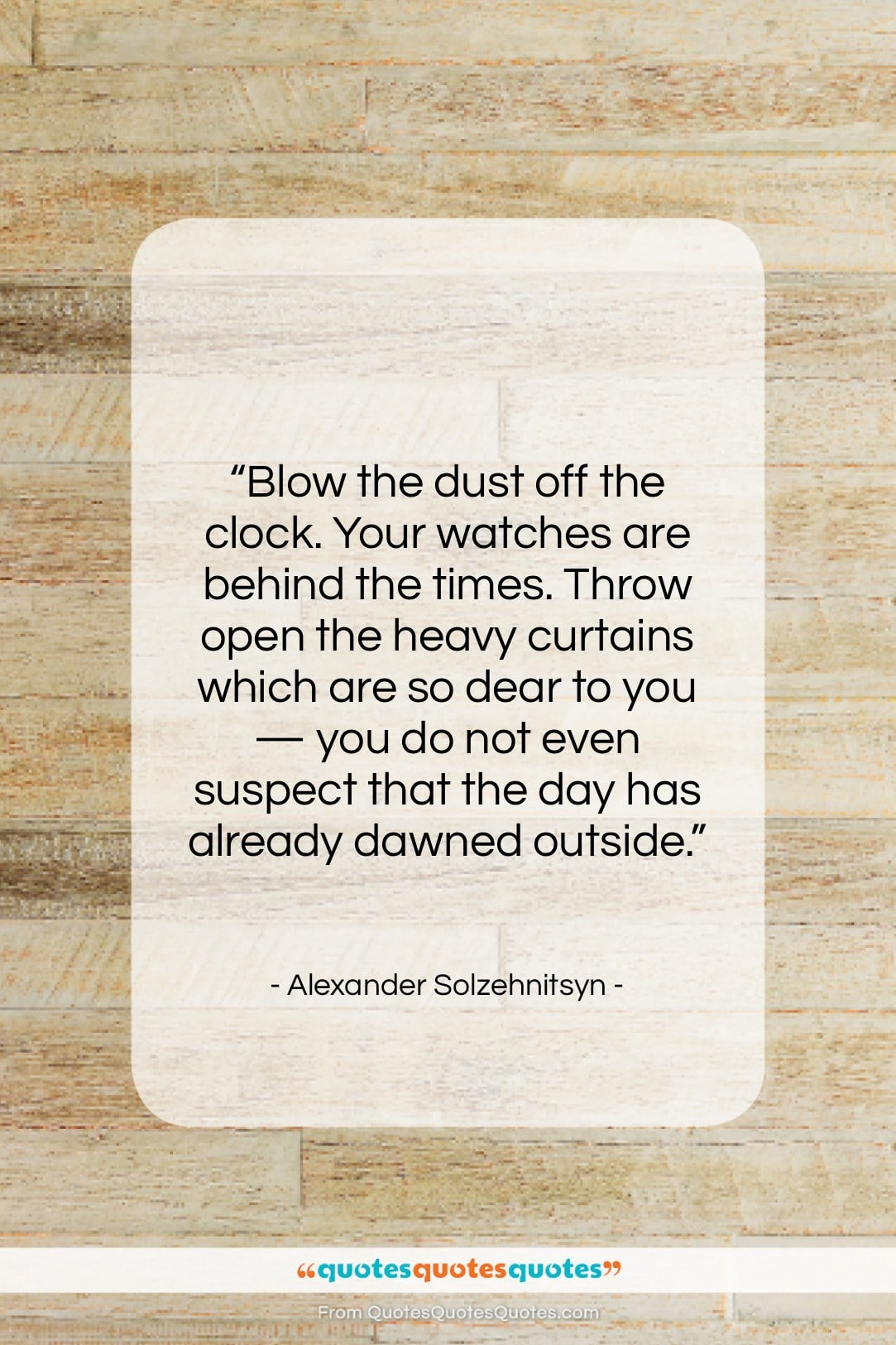 """Alexander Solzehnitsyn quote: """"Blow the dust off the clock. Your…""""- at QuotesQuotesQuotes.com"""