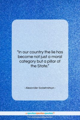 """Alexander Solzehnitsyn quote: """"In our country the lie has become…""""- at QuotesQuotesQuotes.com"""