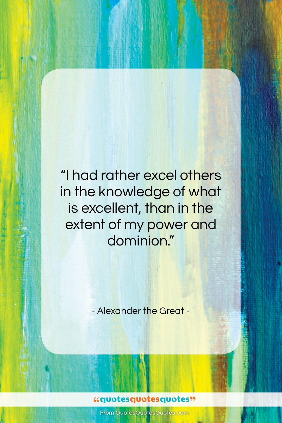 """Alexander the Great quote: """"I had rather excel others in the…""""- at QuotesQuotesQuotes.com"""