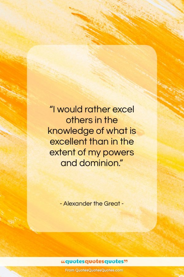 """Alexander the Great quote: """"I would rather excel others in the…""""- at QuotesQuotesQuotes.com"""
