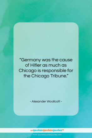 """Alexander Woollcott quote: """"Germany was the cause of Hitler as…""""- at QuotesQuotesQuotes.com"""